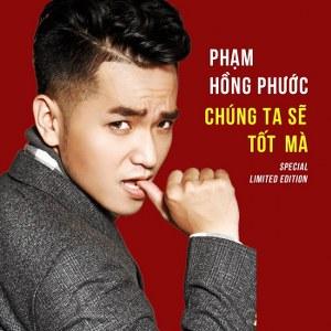 Phạm Hồng Phước – Chúng Ta Sẽ Tốt Mà (Special Limited Edition) – 2015 – iTunes AAC M4A – Album