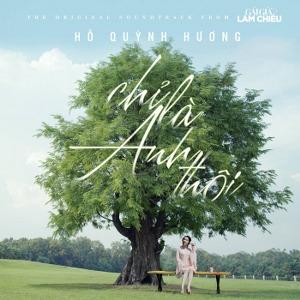 """Hồ Quỳnh Hương – Chỉ Là Anh Thôi (Nhạc Phim """"Gái Già Lắm Chiêu"""") – iTunes AAC M4A – Single"""