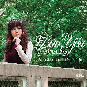 Bảo Yến – Ai Cho Tôi Tình Yêu – 2015 – iTunes AAC M4A – Album