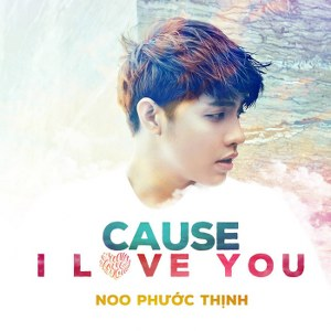 Noo Phước Thịnh – Cause I Love You – iTunes AAC M4A – Single