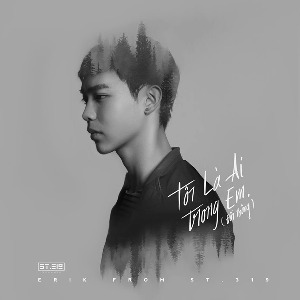 """ERIK from ST.319 – Tôi Là Ai Trong Em? (Đồi Thông) [Nhạc Phim """"Taxi, Em Tên Gì?""""] – iTunes AAC M4A – Single"""