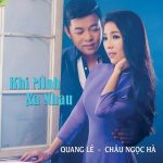 Quang Lê & Châu Ngọc Hà – Khi Mình Xa Nhau – 2016 – iTunes AAC M4A – Album