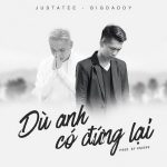 JustaTee & Big Daddy – Dù Anh Có Đứng Lại – iTunes AAC M4A – Single