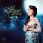 Mai Thiên Vân – Ave Maria Trăng Từ Bi – TNCD560 – 2015 – iTunes AAC M4A – Album