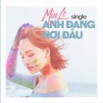 Miu Lê – Anh Đang Nơi Đâu – 2016 – iTunes AAC M4A – Single