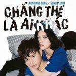Juun Đăng Dũng & Suni Hạ Linh – Chẳng Thể Là Ai Khác – iTunes AAC M4A – Single