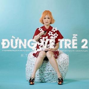 R.Tee – Đừng Về Trễ 2 (feat. Suni Hạ Linh) – iTunes AAC M4A – Single