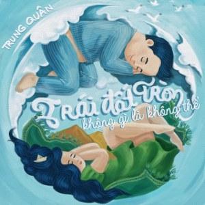 Trung Quân – Trái Đất Tròn Không Gì Là Không Thể – iTunes AAC M4A – Single
