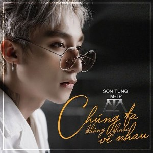 Sơn Tùng M-TP – Chúng Ta Không Thuộc Về Nhau – iTunes AAC M4A – Single