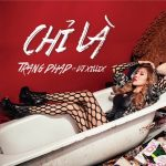 Trang Pháp – Chỉ Là (feat. DJ XILLIX) – iTunes AAC M4A – Single