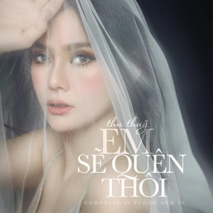 Thu Thủy – Em Sẽ Quên Thôi – iTunes AAC M4A – Single
