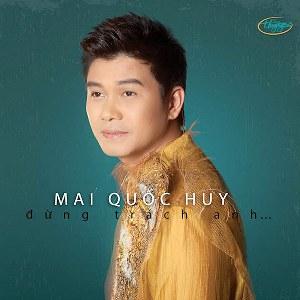 Mai Quốc Huy – Đừng Trách Anh… – TNCD572 – 2016 – iTunes AAC M4A – Album