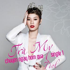 Trà My Idol – Chuyện Ngày Hôm Qua – 2013 – iTunes AAC M4A – Single