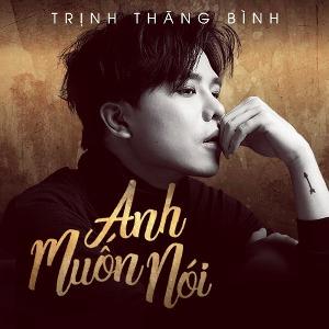 Trịnh Thăng Bình – Anh Muốn Nói – iTunes AAC M4A – Single