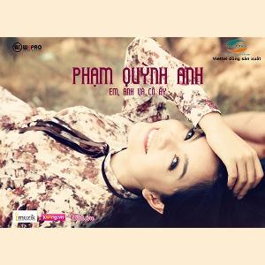 Phạm Quỳnh Anh – Em, Anh và Cô Ấy – 2013 – MP3 – EP