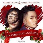Phạm Hồng Phước & Văn Mai Hương – Thời Thanh Xuân Sẽ Qua – iTunes AAC M4A – Single