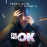 Trung Quân – I'm Not OK (feat. DươngK) – iTunes AAC M4A – Single