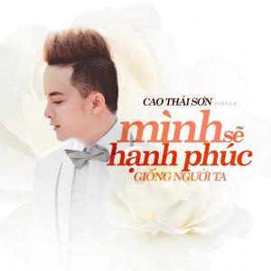 Cao Thái Sơn – Mình Sẽ Hạnh Phúc Giống Người Ta – iTunes AAC M4A – Single