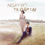 Thu Phương & Hoàng Rob – Ngày Đó Ta Gặp Lại – iTunes AAC M4A – Single
