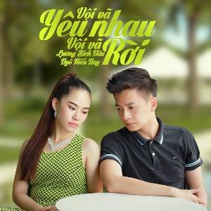 Lương Bích Hữu & Ngô Kiến Huy – Vội Vã Yêu Nhau Vội Vã Rời – iTunes AAC M4A – Single