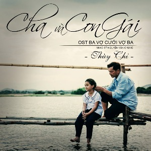 """Thùy Chi – Cha và Con Gái (Nhạc Phim """"Ba Vợ Cưới Vợ Ba"""") – iTunes AAC M4A – Single"""