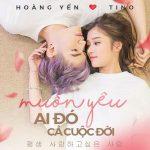 Hoàng Yến Chibi & Tino – Muốn Yêu Ai Đó Cả Cuộc Đời – iTunes AAC M4A – Single