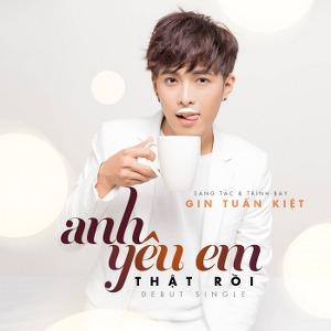 Gin Tuấn Kiệt – Anh Yêu Em Thật Rồi – iTunes AAC M4A – Single