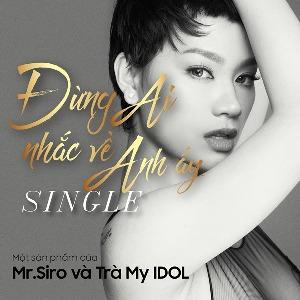 Trà My Idol – Đừng Ai Nhắc Về Anh Ấy – iTunes AAC M4A – Single
