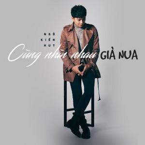 Ngô Kiến Huy – Cùng Nhìn Nhau Già Nua – iTunes AAC M4A – Single