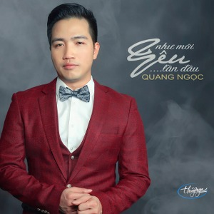 Quang Ngọc – Như Mới Yêu Lần Đầu – 2017 – iTunes AAC M4A – Album