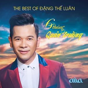 Đặng Thế Luân – 6 Tháng Quân Trường (The Best of Đặng Thế Luân) – AsiaCD392 – 2017 – iTunes AAC M4A – Album