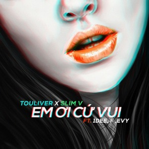 TOULIVER x SlimV – Em Ơi Cứ Vui (feat. 1DEE, F & Evy) – iTunes AAC M4A – Single