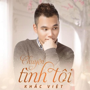 Khắc Việt – Chuyện Tình Tôi – iTunes AAC M4A – Single