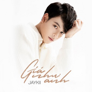 JayKii – Giá Như Anh – iTunes AAC M4A – Single