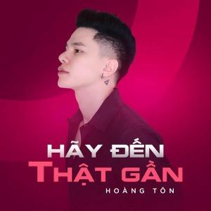 Hoàng Tôn – Hãy Đến Thật Gần – iTunes AAC M4A – Single