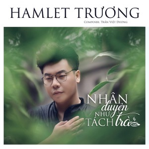 Hamlet Trương – Nhân Duyên Như Tách Trà – iTunes AAC M4A – Single