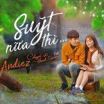 """Andiez – Suýt Nữa Thì (Nhạc Phim """"Chuyến Đi Của Thanh Xuân"""") – iTunes AAC M4A – Single"""