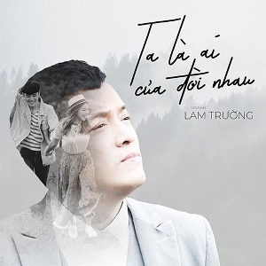 """Lam Trường – Ta Là Ai Của Đời Nhau (Nhạc Phim """"Bao Giờ Hết Ế"""") – iTunes AAC M4A – Single"""