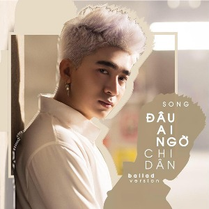 Chi Dân – Đâu Ai Ngờ (Ballad Version) – iTunes AAC M4A – Single