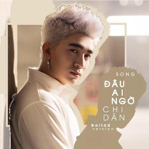 Chi Dân – Đâu Ai Ngờ (Ballad Version) – iTunes AAC M4A – Single