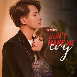 Sĩ Thanh – Don't Make Me Cry – iTunes AAC M4A – Single