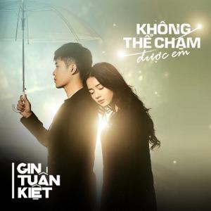 Gin Tuấn Kiệt – Không Thể Chạm Được Em – iTunes AAC M4A – Single