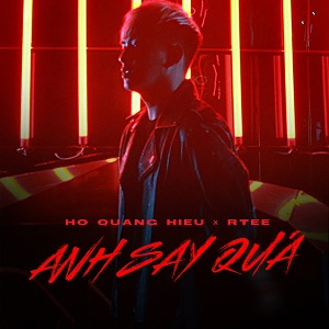 Hồ Quang Hiếu – Anh Say Quá (feat. R.Tee) – iTunes AAC M4A – Single