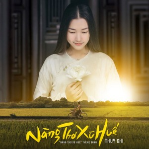 """Thuỳ Chi – Nàng Thơ Xứ Huế (Theme Song from """"Nàng Thơ Xứ Huế"""") – iTunes AAC M4A – Single"""