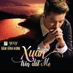 Đàm Vĩnh Hưng – Xuân Trên Đất Mẹ – 2018 – iTunes AAC M4A – EP