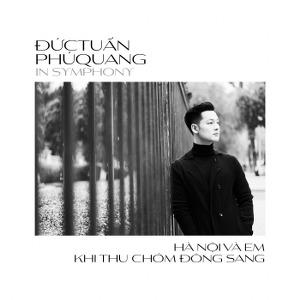Đức Tuấn & Phú Quang In Symphony: Hà Nội và Em Khi Thu Chớm Đông Sang – 2018 – iTunes AAC M4A – Album