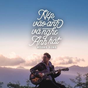 Hoàng Dũng – Nép Vào Vai Anh và Nghe Anh Hát – iTunes AAC M4A – Single