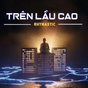 Rhymastic – Trên Lầu Cao – iTunes AAC M4A – Single