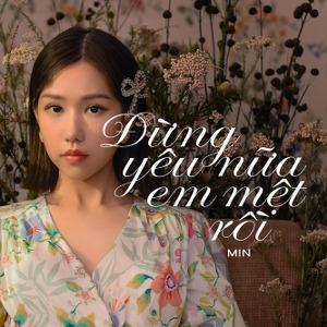 MIN – Đừng Yêu Nữa, Em Mệt Rồi – iTunes AAC M4A – Single