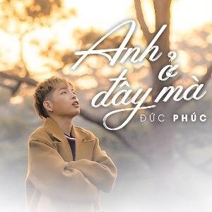 Đức Phúc – Anh Ở Đây Mà – iTunes AAC M4A – Single